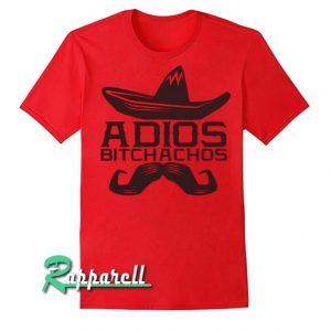 Adios Bitchachos Tshirt