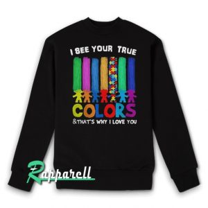 Autism I See Your True Colors Sweatshirt