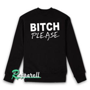 BITCH PLEASE Sweatshirt