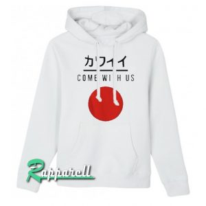 Come With Us Japanese Hoodie