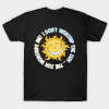 I Don't Worship The Sun - The Sun Worships Me! Tshirt