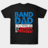 Band Dad Like A Normal Dad But Louder & Prouder Tshirt