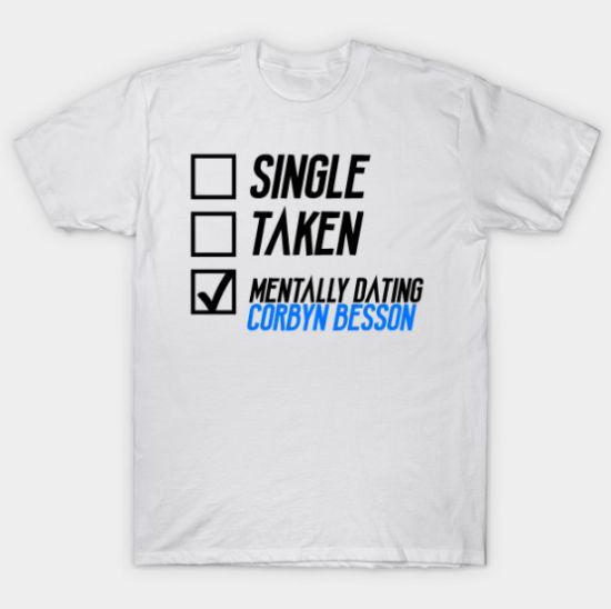 Mentally Dating Corbyn Besson Tshirt