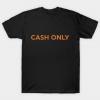 Cash Only Tshirt