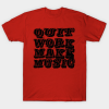 Quit Work (black) Tshirt