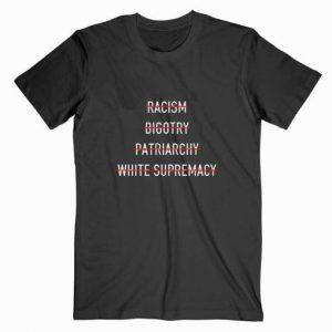 Anti Racism Bigotry Patriarchy White Supremacy Black Tshirt