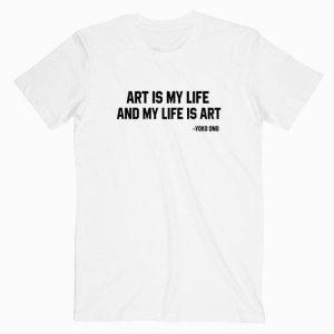 Art is My Life And My Life Is Art Yoko Ono Tshirt