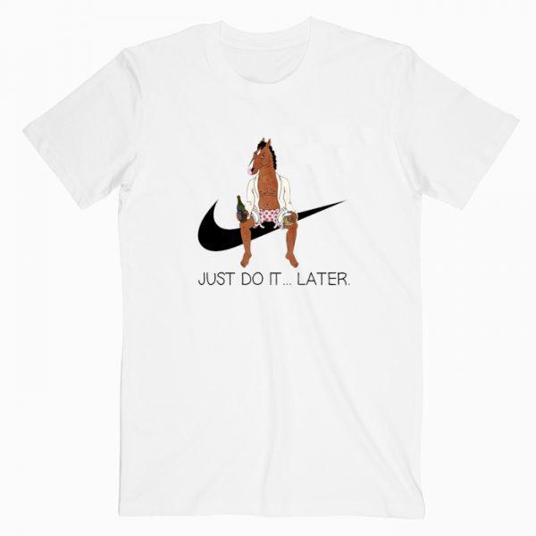 Bojack Horseman Just Do it Later Tshirt