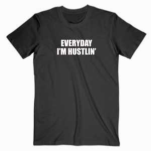 Everyday I'm Hustlin Tshirt