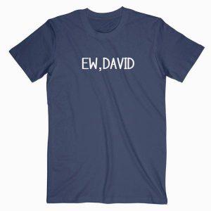 Ew, David Quotes Tshirt