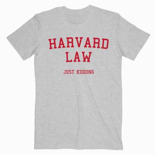 Harvard Law Just Kidding Tshirt