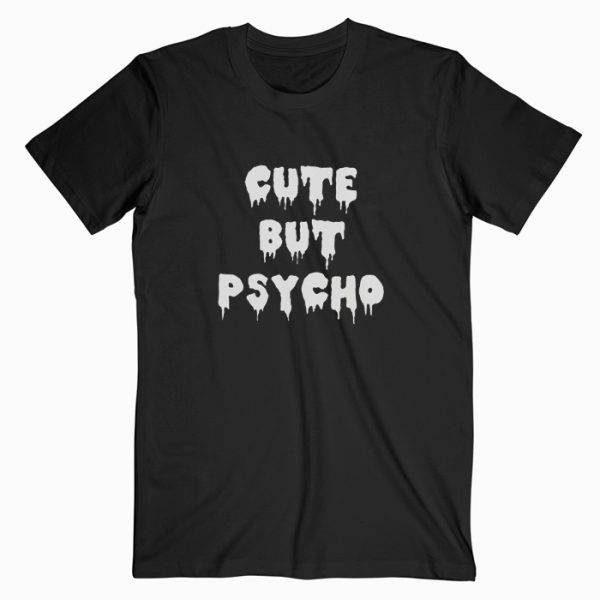 Cute But Psycho Tshirt