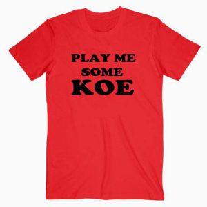 Play Me Some Koe Tshirt
