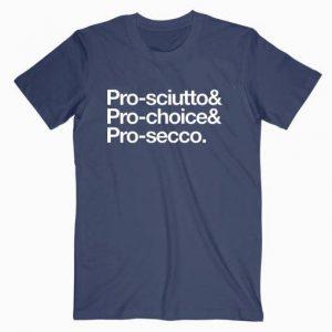 Pro Sciutto, Pro Choice And Pro Secco Tshirt