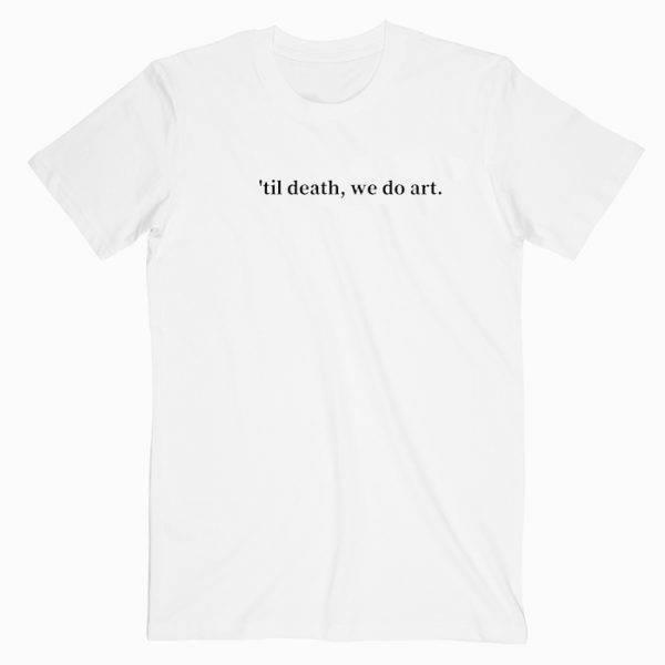 Til Death We Do Art Tshirt