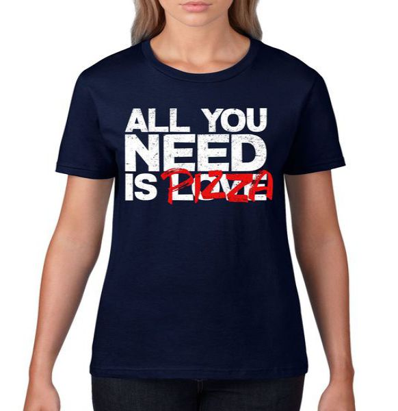 All You Need Is Pizza Women's Tshirt