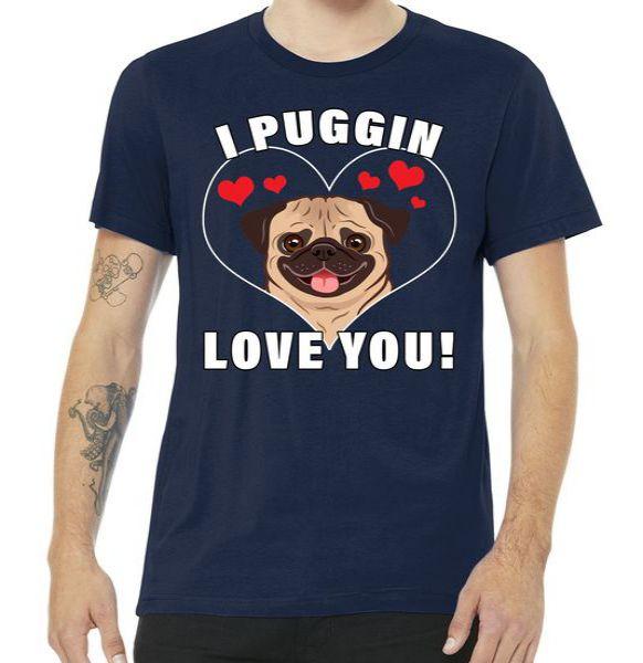 I Puggin Love You Tshirt