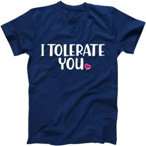 I Tolerate You Funny Anti Valentines Day Tshirt