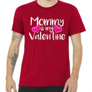 Mommy Is My Valentine Tshirt
