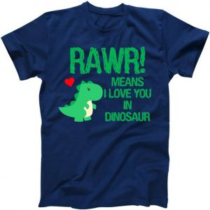 Rawr Means I Love You In Dinosaur Tshirt