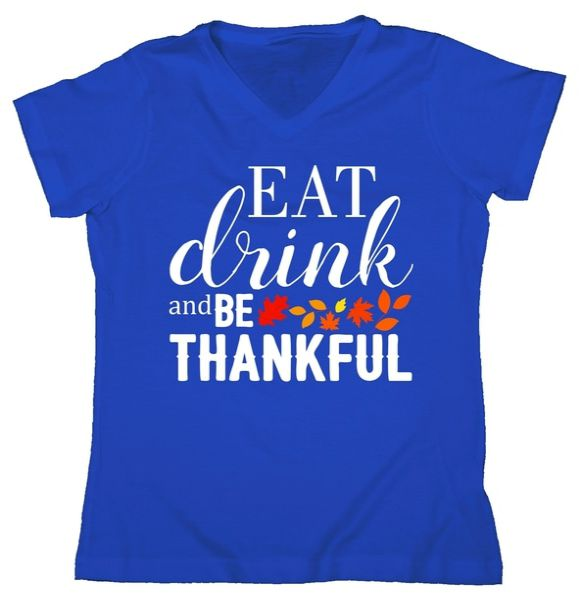 Eat Drink And Be Thankful Women's V-Neck Tshirt