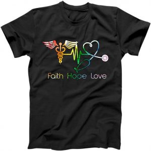 Faith Hope Love Nurse Tshirt