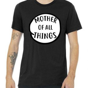 Mother Of All Things Tshirt