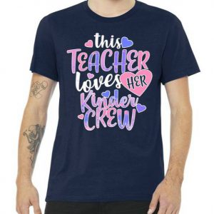 This Teacher Loves Her Kinder Crew Tshirt