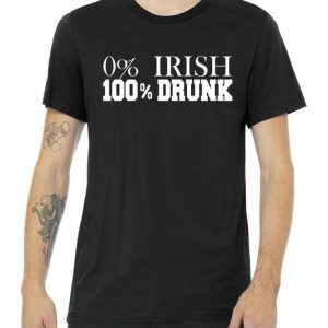 0% Irish 100% Drunk St. Patrick's Day Tshirt