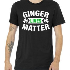 Ginger Lives Matter - St Patricks Day Tshirt