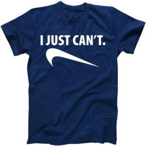 I Just Can't Funny Parody Tshirt