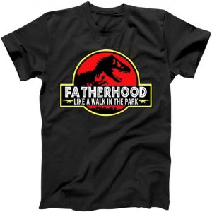 Fatherhood Like A Walk In The Park Tshirt