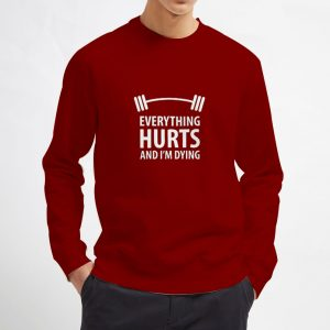 Everything-Hurts-And-I'm-Dying-Maroon-Sweatshirt