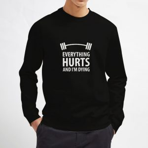 Everything-Hurts-And-I'm-Dying-Sweatshirt