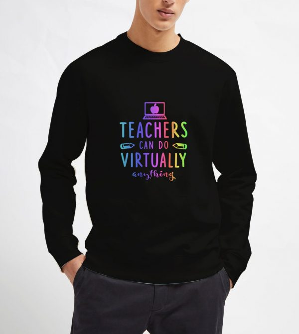 Teachers-Can-Do-Virtually-Anything-Sweatshirt